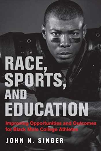 9781682534090-168253409X-Race, Sports, and Education: Improving Opportunities and Outcomes for Black Male College Athletes (Race and Education)