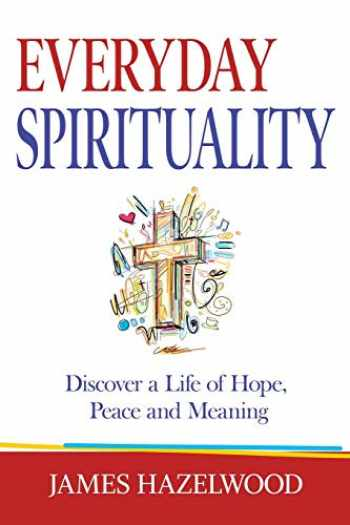 9781733388603-1733388605-Everyday Spirituality: Discover a Life of Hope, Peace and Meaning