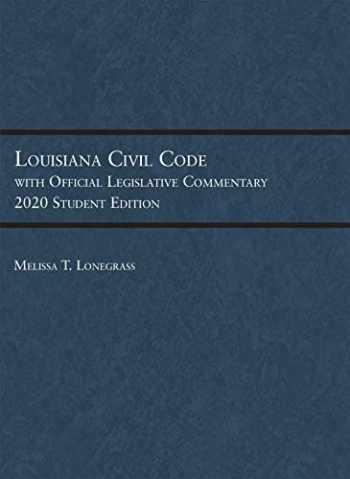 9781684672608-1684672600-Louisiana Civil Code with Official Legislative Commentary: 2020 Student Edition (Selected Statutes)