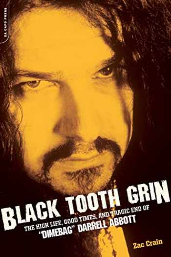 "9780306815249-0306815249-Black Tooth Grin: The High Life, Good Times, and Tragic End of ""Dimebag"" Darrell Abbott"