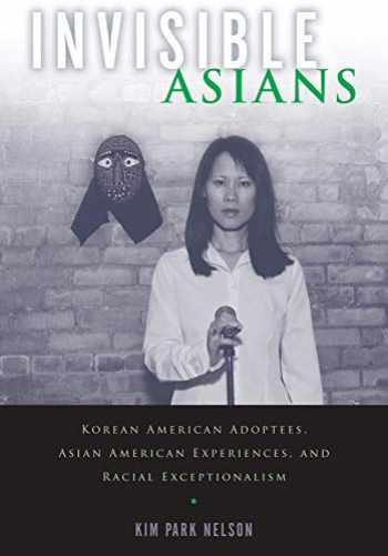 9780813570662-0813570662-Invisible Asians: Korean American Adoptees, Asian American Experiences, and Racial Exceptionalism (Asian American Studies Today)