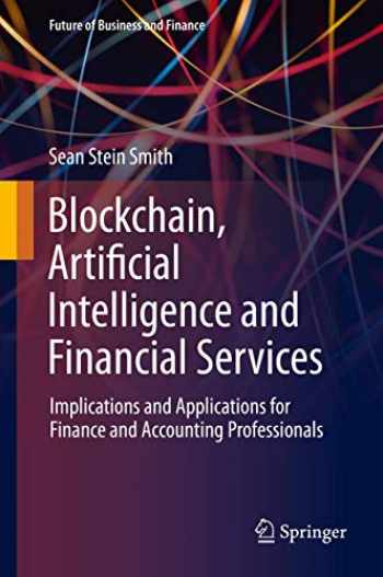 9783030297602-3030297608-Blockchain, Artificial Intelligence and Financial Services: Implications and Applications for Finance and Accounting Professionals (Future of Business and Finance)