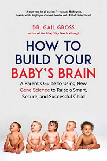 9781510739208-1510739203-How to Build Your Baby's Brain: A Parent's Guide to Using New Gene Science to Raise a Smart, Secure, and Successful Child