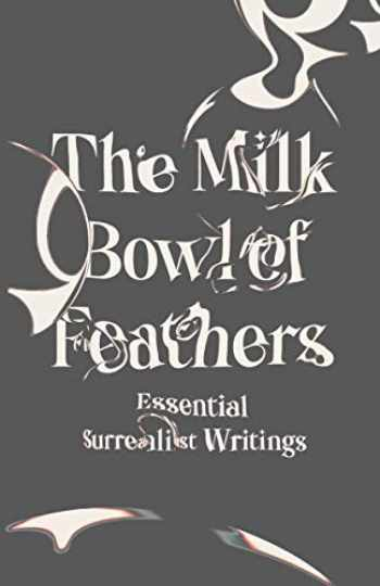 9780811227070-0811227073-The Milk Bowl of Feathers: Essential Surrealist Writings
