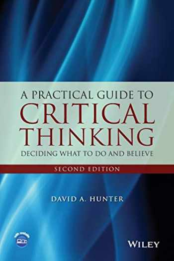 9781118583081-1118583086-A Practical Guide to Critical Thinking: Deciding What to Do and Believe