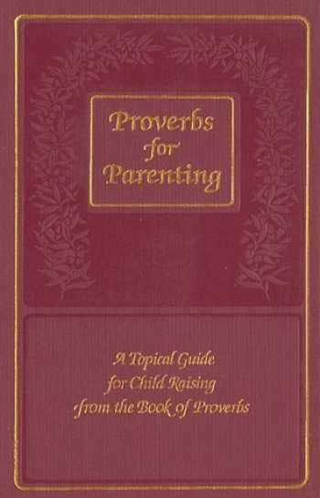 9780961860837-0961860839-Proverbs for Parenting: A Topical Guide for Child Raising from the Book of Proverbs/King James Version