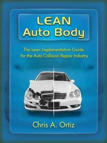 9781926537177-1926537173-Lean Auto Body: The Lean Implementation Guide to the Auto Collision Repair Industry: The Lean Implementation Guide to the Auto Collision Repair Industry
