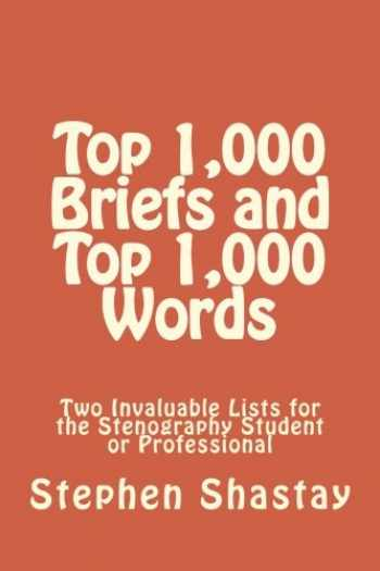 9781519464231-1519464231-Top 1,000 Briefs and Top 1,000 Words: Two Invaluable Lists for the Stenography Student or Professional (The Shastay Way) (Volume 3)
