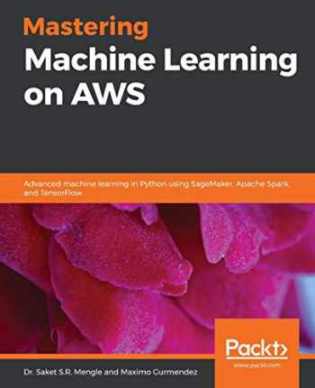 9781789349795-1789349796-Mastering Machine Learning on AWS: Advanced machine learning in Python using SageMaker, Apache Spark, and TensorFlow