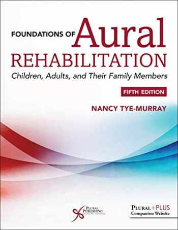 9781635500738-1635500737-Foundations of Aural Rehabilitation: Children, Adults, and their Family Members, Fifth Edition