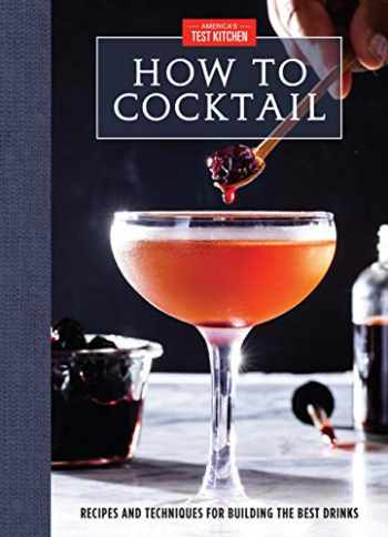 9781945256943-194525694X-How to Cocktail: Recipes and Techniques for Building the Best Drinks