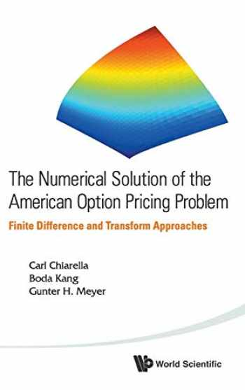 9789814452618-9814452610-The :Numerical Solution Of The American Option Pricing Problem, Finite Difference And Transform Approaches