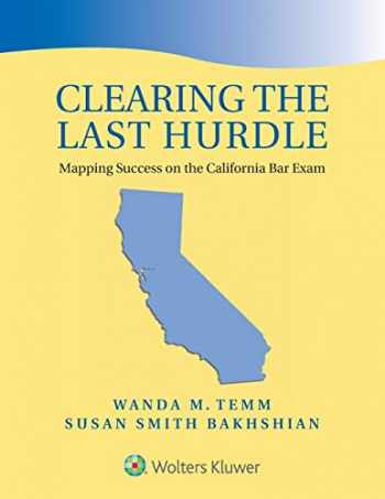 9781543815627-1543815626-Clearing the Last Hurdle: Mapping Success on the California Bar Exam (Bar Review)