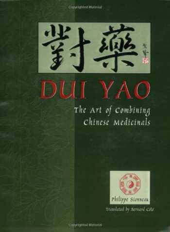 9780936185811-0936185813-Dui Yao: The Art of Combining Chinese Medicinals