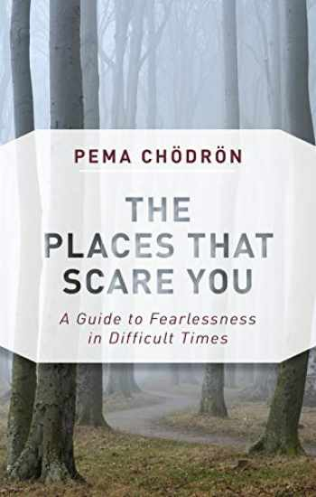 9781611805963-1611805961-The Places That Scare You: A Guide to Fearlessness in Difficult Times (Deckled Edge)