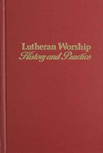 9780570042556-0570042550-Lutheran Worship: History and Practice