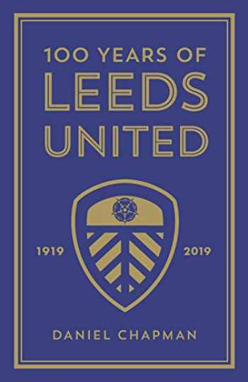 9781785784309-1785784307-100 Years of Leeds United: 1919-2019
