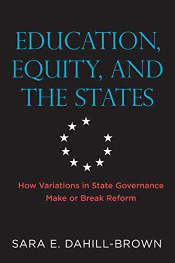 9781682532720-1682532720-Education, Equity, and the States: How Variations in State Governance Make or Break Reform (Educational Innovations Series)