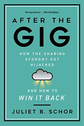 9780520325050-0520325052-After the Gig: How the Sharing Economy Got Hijacked and How to Win It Back