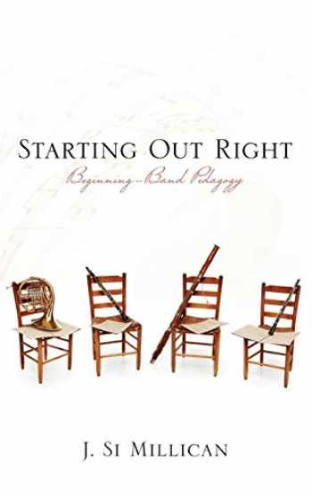 9780810883017-0810883015-Starting Out Right: Beginning Band Pedagogy