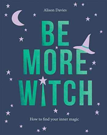 9781787133389-1787133389-Be More Witch: How to Find Your Inner Magic