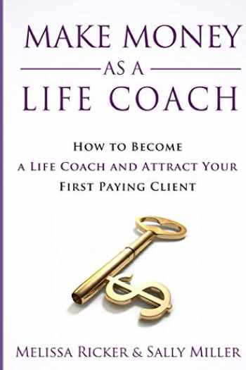9781980304210-1980304211-Make Money As A Life Coach: How to Become a Life Coach and Attract Your First Paying Client (Make Money From Home)
