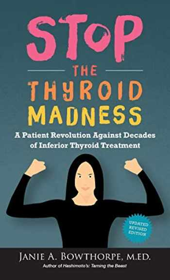 9780985615451-0985615451-Stop the Thyroid Madness: A Patient Revolution Against Decades of Inferior Thyroid Treatment