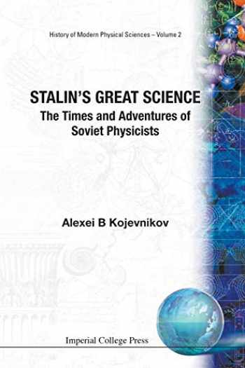 9781860944208-1860944205-Stalin's Great Science: The Times and Adventures of Soviet Physicists (History of Modern Physical Sciences)