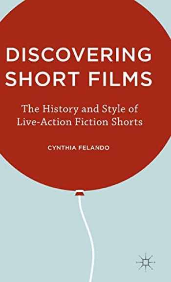 9781137488473-1137488476-Discovering Short Films: The History and Style of Live-Action Fiction Shorts