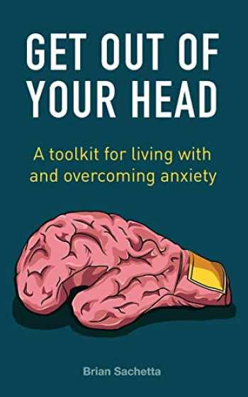 9781732932616-1732932611-Get Out of Your Head: A Toolkit for Living with and Overcoming Anxiety