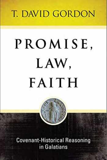 9781683072089-1683072081-Promise, Law, Faith: Covenant-Historical: Covenant-Historical Reasoning in Galatians
