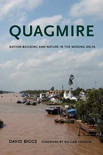 9780295991993-0295991992-Quagmire: Nation-Building and Nature in the Mekong Delta (Weyerhaeuser Environmental Books)