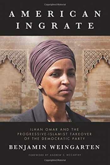 9781642934267-1642934267-American Ingrate: Ilhan Omar and the Progressive-Islamist Takeover of the Democratic Party