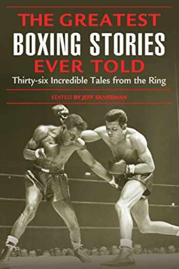 9781592284795-1592284795-Greatest Boxing Stories Ever Told: Thirty-Six Incredible Tales From The Ring