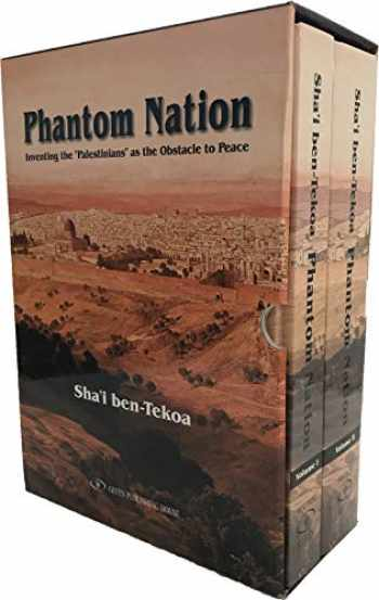 9789652299253-9652299251-Phantom Nation: Inventing the Palestinians as the Obstacle to Peace (Volume One and Two Box Set)