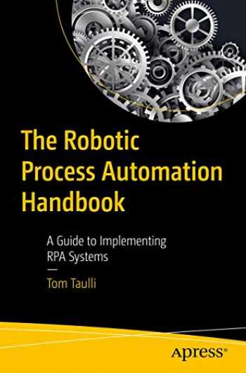 9781484257289-1484257286-The Robotic Process Automation Handbook: A Guide to Implementing RPA Systems