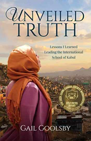 9781734243611-1734243619-Unveiled Truth: Lessons I Learned Leading the International School of Kabul