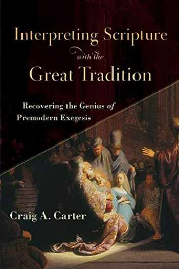 9780801098727-0801098726-Interpreting Scripture with the Great Tradition: Recovering the Genius of Premodern Exegesis