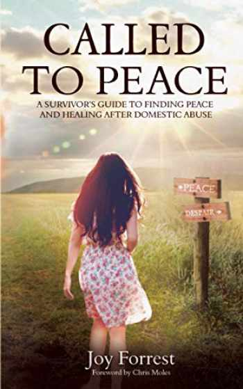 9781948449014-1948449013-Called to Peace: A Survivor's Guide to Finding Peace and Healing After Domestic Abuse