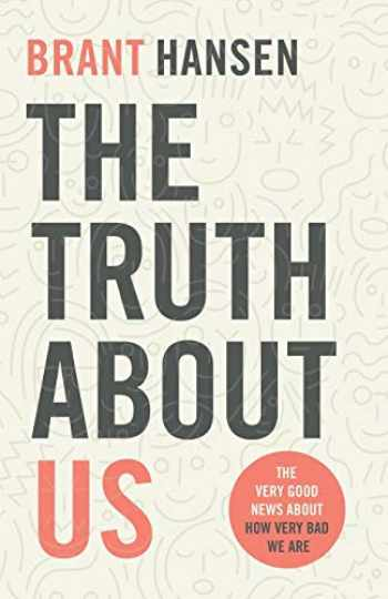 9780801094514-0801094518-The Truth about Us: The Very Good News about How Very Bad We Are