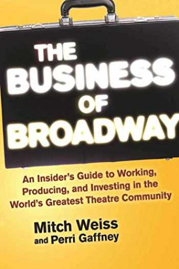 9781621535560-1621535568-The Business of Broadway: An Insider's Guide to Working, Producing, and Investing in the World's Greatest Theatre Community