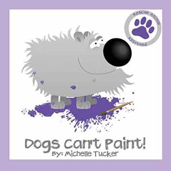 """9780996526784-0996526781-Dogs Can't Paint!: """"Paint Nite"""" gone haywire (1) (Rescue Animal Approved)"""