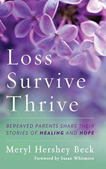9781538125236-1538125234-Loss, Survive, Thrive: Bereaved Parents Share Their Stories of Healing and Hope
