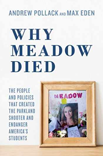 9781642932195-1642932191-Why Meadow Died: The People and Policies That Created The Parkland Shooter and Endanger America's Students