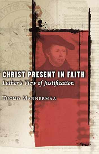 9780800637118-0800637119-Christ Present In Faith: Luther's View Of Justification