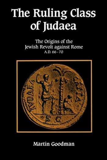 9780521447829-0521447828-The Ruling Class of Judaea: The Origins of the Jewish Revolt against Rome, A.D. 66-70