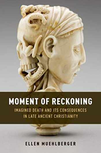 9780190459161-0190459166-Moment of Reckoning: Imagined Death and Its Consequences in Late Ancient Christianity