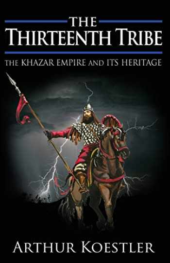 9781939438997-1939438993-The Thirteenth Tribe: The Khazar Empire and its Heritage