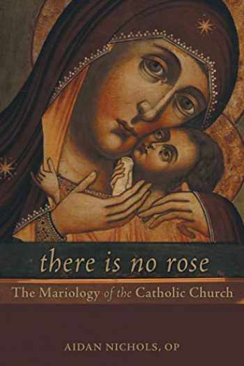 9781451484465-1451484461-There Is No Rose: The Mariology of the Catholic Church