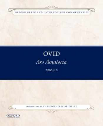 9780199987337-0199987335-Ovid, Ars Amatoria Book 3: Commentary by Christopher M. Brunelle (Oxford Greek and Latin College Commentaries)